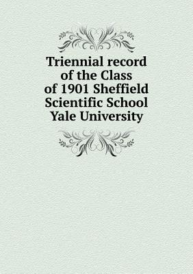 Triennial Record of the Class of 1901 Sheffield Scientific School Yale University
