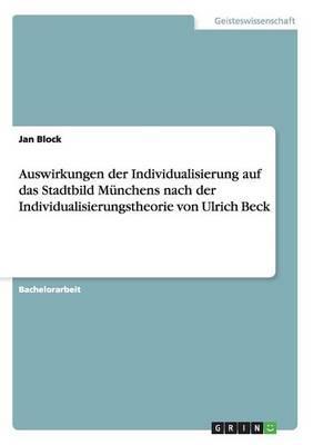 Auswirkungen der Individualisierung auf das Stadtbild Münchens nach der Individualisierungstheorie von Ulrich Beck