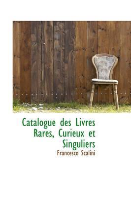 Catalogue Des Livres Rares, Curieux Et Singuliers