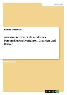 Assessment Center als modernes Personalauswahlverfahren. Chancen und Risiken