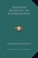 Theodore Roosevelt an Autobiography