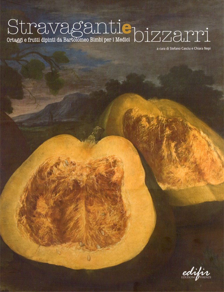 Stravaganti e bizzarri. Ortaggi e frutti dipinti da Bartolomeo Bimbi per i Medici