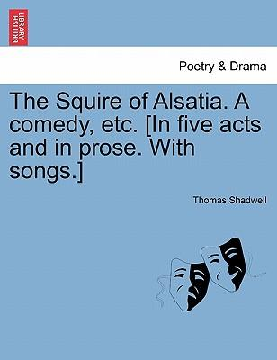 The Squire of Alsatia. A comedy, etc. [In five acts and in prose. With songs.]