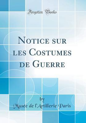 Notice sur les Costumes de Guerre (Classic Reprint)