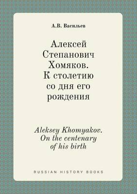 Aleksey Khomyakov. on the Centenary of His Birth