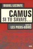 Camus, si tu savais... suivi de Les Pieds-Noirs