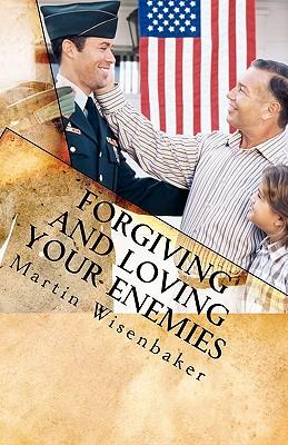 Forgiving and Loving Your Enemies