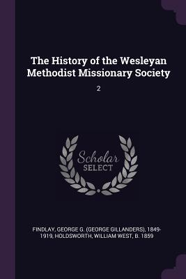 The History of the Wesleyan Methodist Missionary Society