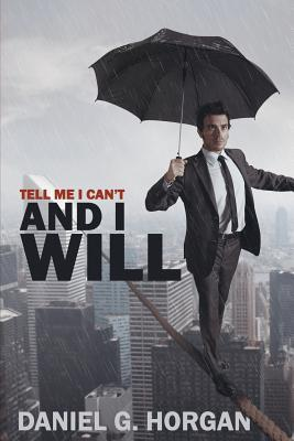 Tell Me I Can't… and I Will.