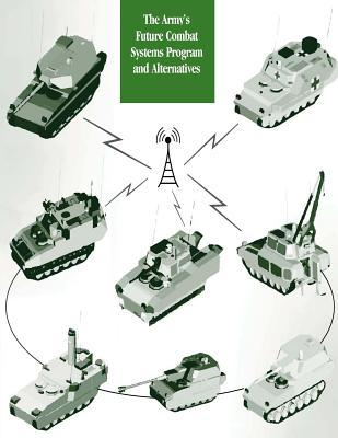 The Army's Future Combat Systems Program and Alternatives