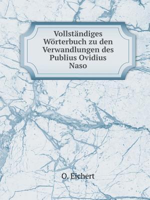 Vollstandiges Worterbuch Zu Den Verwandlungen Des Publius Ovidius Naso