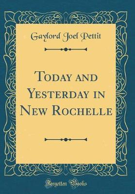 Today and Yesterday in New Rochelle (Classic Reprint)