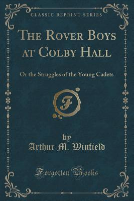 The Rover Boys, at Colby Hall or the Struggles of the Young Cadets (Classic Reprint)