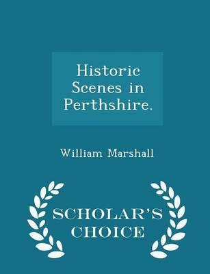 Historic Scenes in Perthshire. - Scholar's Choice Edition