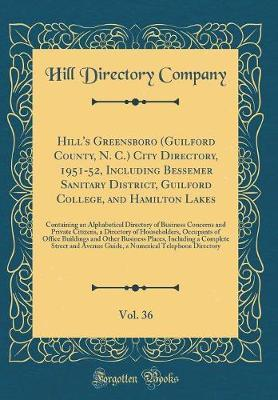 Hill's Greensboro (Guilford County, N. C.) City Directory, 1951-52, Including Bessemer Sanitary District, Guilford College, and Hamilton Lakes, Vol. ... and Private Citizens, a Directory of Househo