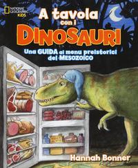 A tavola con i dinosauri. Guida ai menu preistorici.. Ediz. a colori
