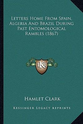 Letters Home from Spain, Algeria and Brazil During Past Entoletters Home from Spain, Algeria and Brazil During Past Entomological Rambles (1867) Molog