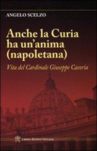 Anche la curia ha un'anima (napoletana). Vita del Cardinale Giuseppe Casoria
