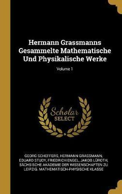 Hermann Grassmanns Gesammelte Mathematische Und Physikalische Werke; Volume 1