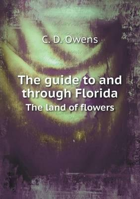 The Guide to and Through Florida the Land of Flowers
