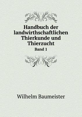 Handbuch Der Landwirthschaftlichen Thierkunde Und Thierzucht Band 1