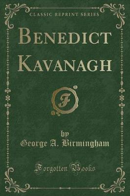 Benedict Kavanagh (Classic Reprint)