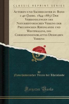 Autoren-Und Sachregister Zu Band 1-40 (Jahrg. 1844-1883) Der Verhandlungen Des Naturhistorischen Vereins Der Preussischen Rheinlande Und Westphalens,