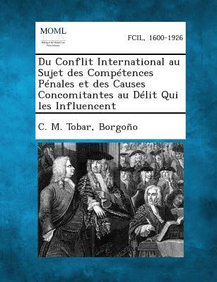 Du Conflit International Au Sujet Des Competences Penales Et Des Causes Concomitantes Au Delit Qui Les Influencent