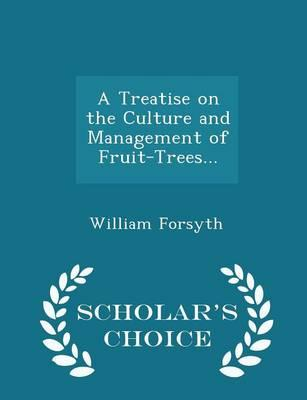 A Treatise on the Culture and Management of Fruit-Trees... - Scholar's Choice Edition