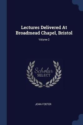 Lectures Delivered at Broadmead Chapel, Bristol; Volume 2
