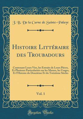 Histoire Littéraire des Troubadours, Vol. 1