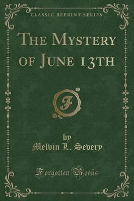 The Mystery of June 13th (Classic Reprint)