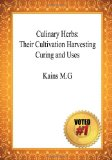 Culinary Herbs:Their Cultivation Harvesting Curing and Uses - Kains M. G