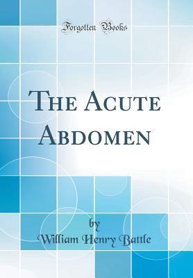The Acute Abdomen (Classic Reprint)