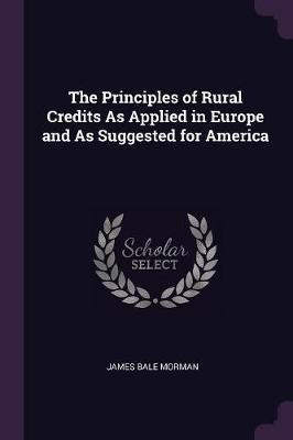 The Principles of Rural Credits as Applied in Europe and as Suggested for America
