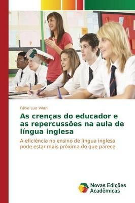 As crenças do educador e as repercussões na aula de língua inglesa