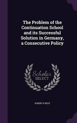 The Problem of the Continuation School and Its Successful Solution in Germany, a Consecutive Policy