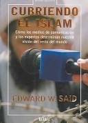 CUBRIENDO EL ISLAM : COMO LOS MEDIOS DE COMUNICACION Y LOS EXPERTOS DETERMINAN NUESTRA VISION DEL RESTO DELMUNDO