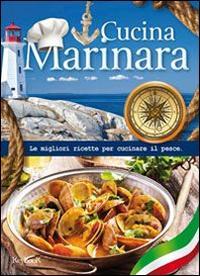 Cucina marinara. Le migliori ricette per cucinare il pesce
