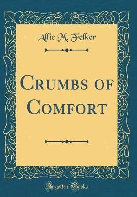 Crumbs of Comfort (Classic Reprint)