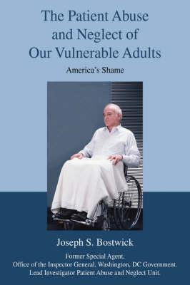 The Patient Abuse and Neglect of Our Vulnerable Adults