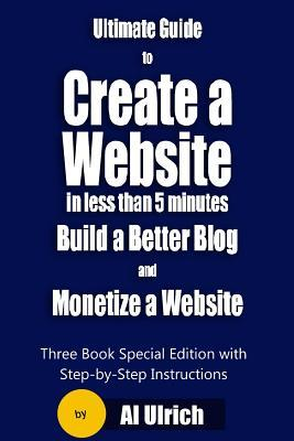 Ultimate Guide to Create a Website in Less Than 5 Minutes and Build a Better Blog and Monetize a Website