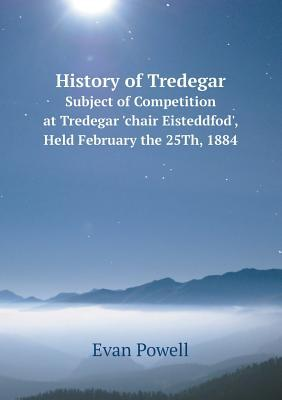 History of Tredegar Subject of Competition at Tredegar 'Chair Eisteddfod', Held February the 25th, 1884