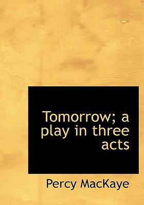 Tomorrow; A Play in Three Acts