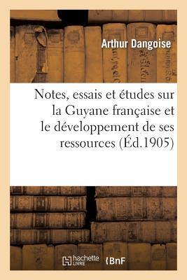 Notes, Essais et Études Sur la Guyane Française et le Developpement de Ses Ressources Variees