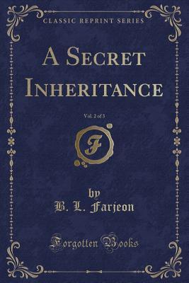 A Secret Inheritance, Vol. 2 of 3 (Classic Reprint)