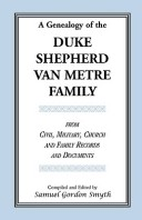 A Genealogy Of The Duke-Shepherd-Van Metre Family From Civil, Military, Church and Family Records and Documents (A Heritage classic)
