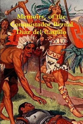 Memoirs, of the Conquistador Bernal Diaz del Castillo written by himself containing a true and full account of the discovery and conquest of Mexico and New Spain Volume 1