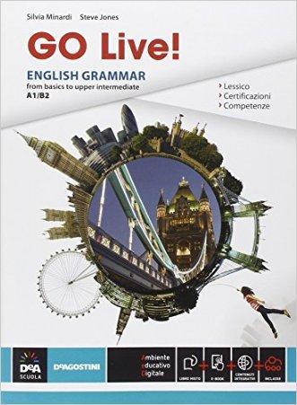 Go live. English grammar from basics to upper intermediate A1-B2. Per le Scuole superiori. Con e-book. Con espansione online