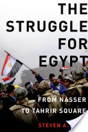 The Struggle for Egypt : From Nasser to Tahrir Square